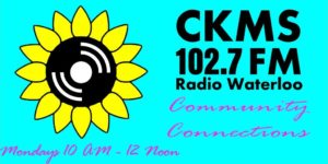 CKMS 102.7 FM Radio Waterloo | Community Connections | Mondays 10am to 12 Noon