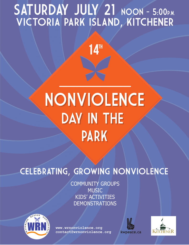 Saturday July 21 noon to 5:00pm | Victoria Park Island, Kitchener | 14th Nonviolence Day In The Park | Celebrating, Growing Nonviolence | Community Groups, Music, Kids Activities, Demonstrations | WR Nonviolence, KWPeace, City of Kitchener